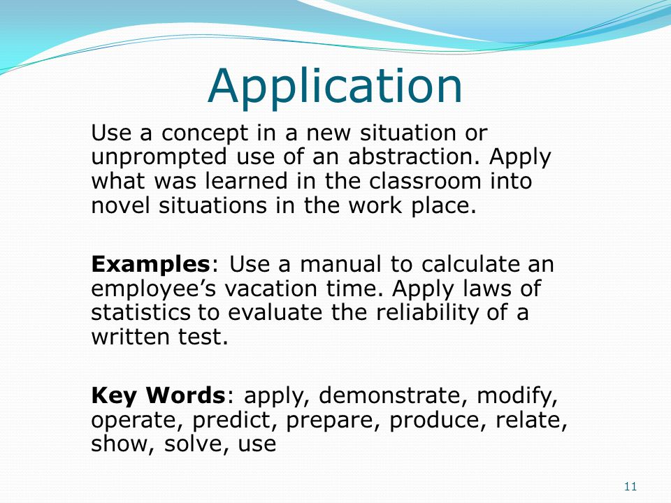 Application Use a concept in a new situation or unprompted use of an abstraction.