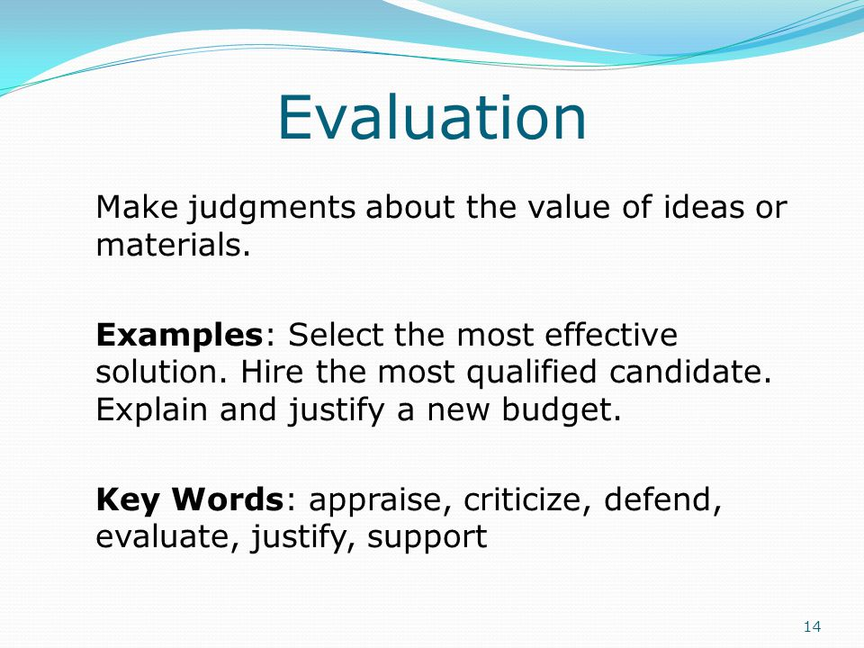 Evaluation Make judgments about the value of ideas or materials.