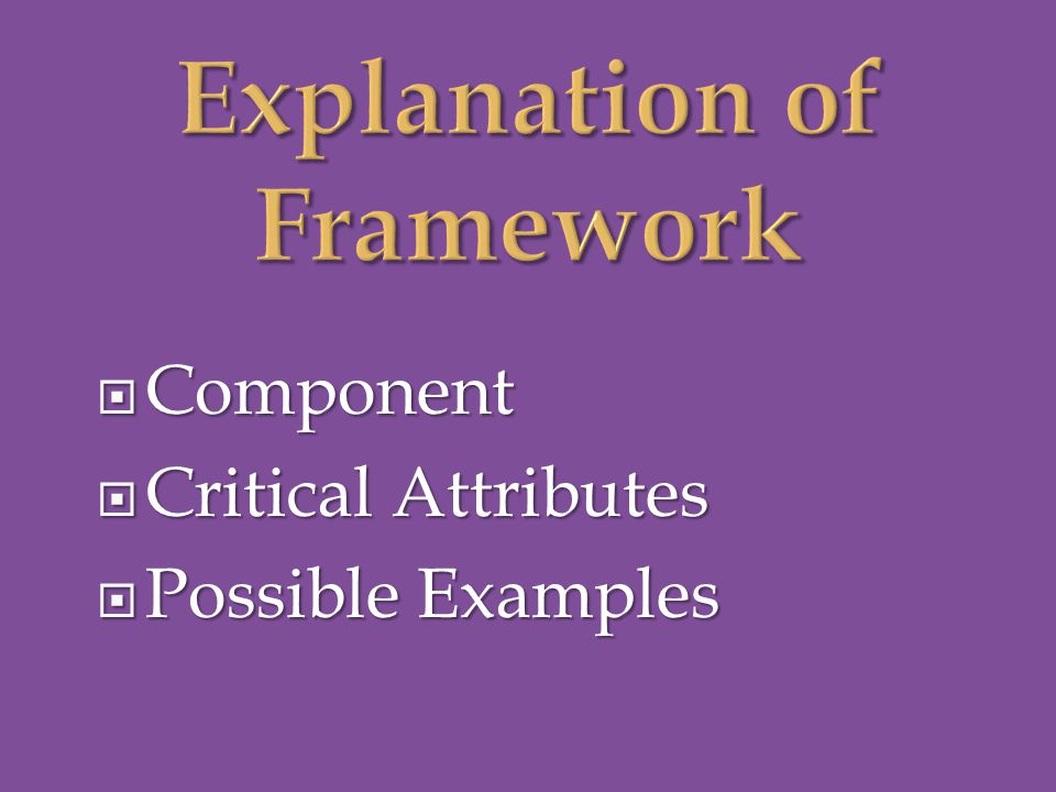  Component  Critical Attributes  Possible Examples
