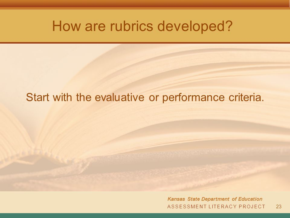 ASSESSMENT LITERACY PROJECT Kansas State Department of Education How are rubrics developed.
