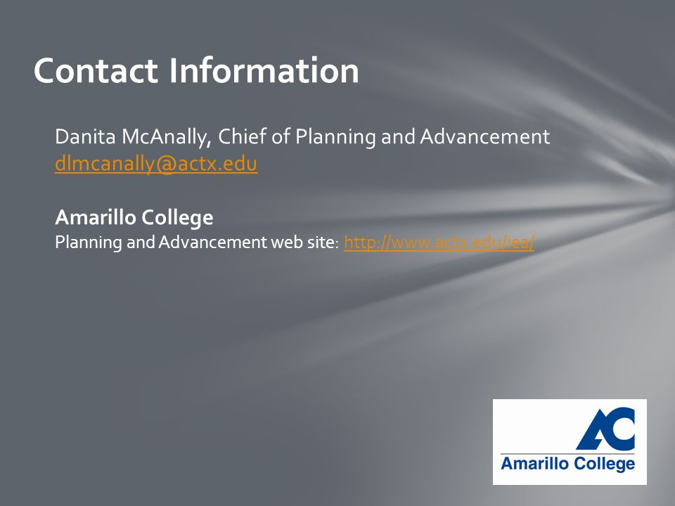 Contact Information Danita McAnally, Chief of Planning and Advancement Amarillo College Planning and Advancement web site: