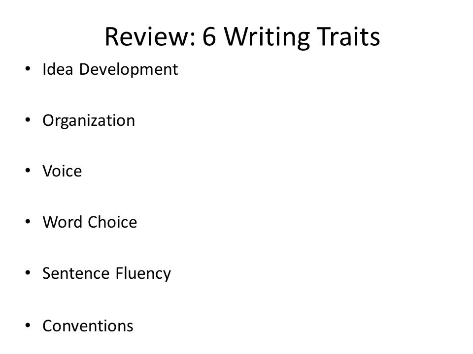 Review: 6 Writing Traits Idea Development Organization Voice Word Choice Sentence Fluency Conventions