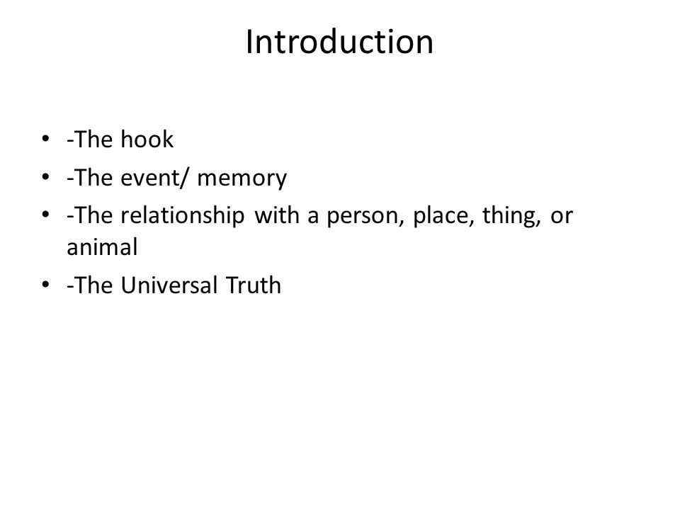 Introduction -The hook -The event/ memory -The relationship with a person, place, thing, or animal -The Universal Truth