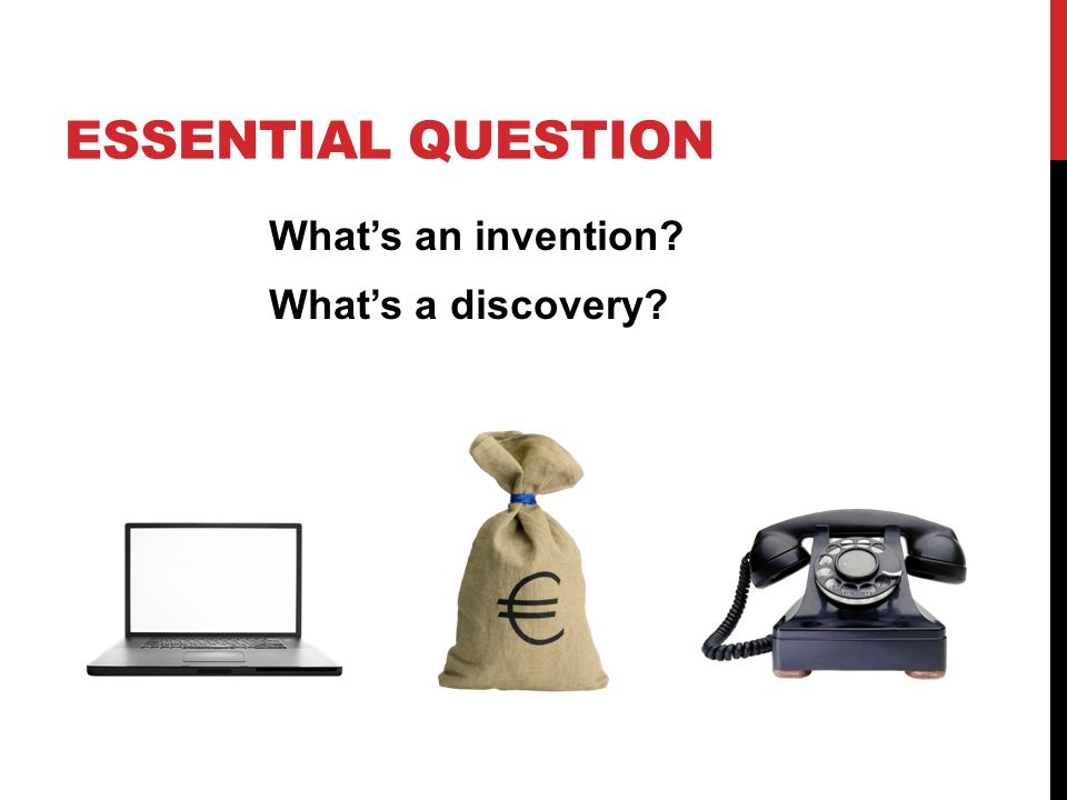 ESSENTIAL QUESTION What's an invention What's a discovery