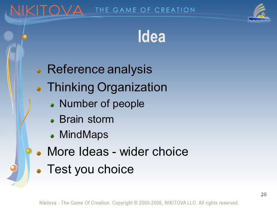 20 Idea Reference analysis Thinking Organization Number of people Brain storm MindMaps More Ideas - wider choice Test you choice