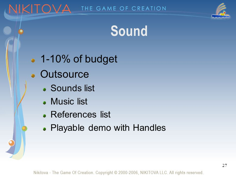 27 Sound 1-10% of budget Outsource Sounds list Music list References list Playable demo with Handles