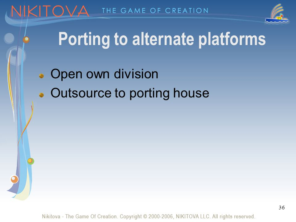 36 Porting to alternate platforms Open own division Outsource to porting house