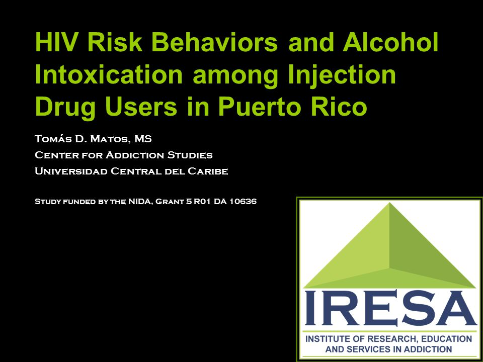 HIV Risk Behaviors and Alcohol Intoxication among Injection Drug Users in Puerto Rico Tomás D.