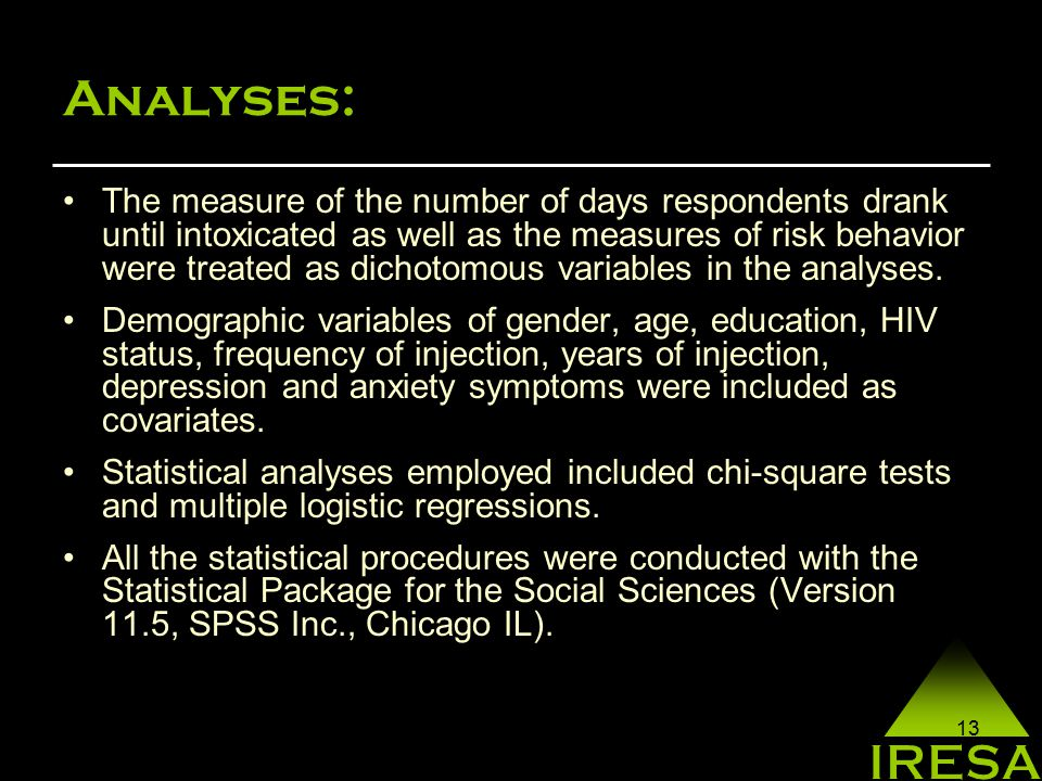 13 Analyses: The measure of the number of days respondents drank until intoxicated as well as the measures of risk behavior were treated as dichotomous variables in the analyses.