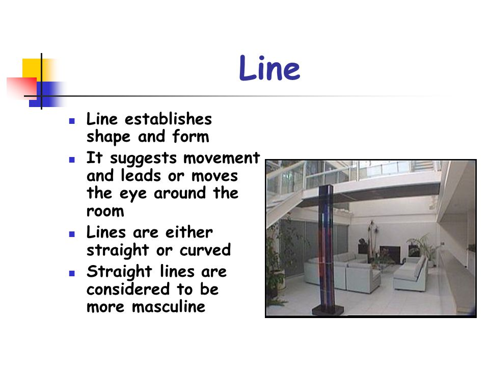 3 Line Establishes Shape And Form It Suggests Movement Leads Or Moves The Eye Around Room Lines Are Either Straight Curved