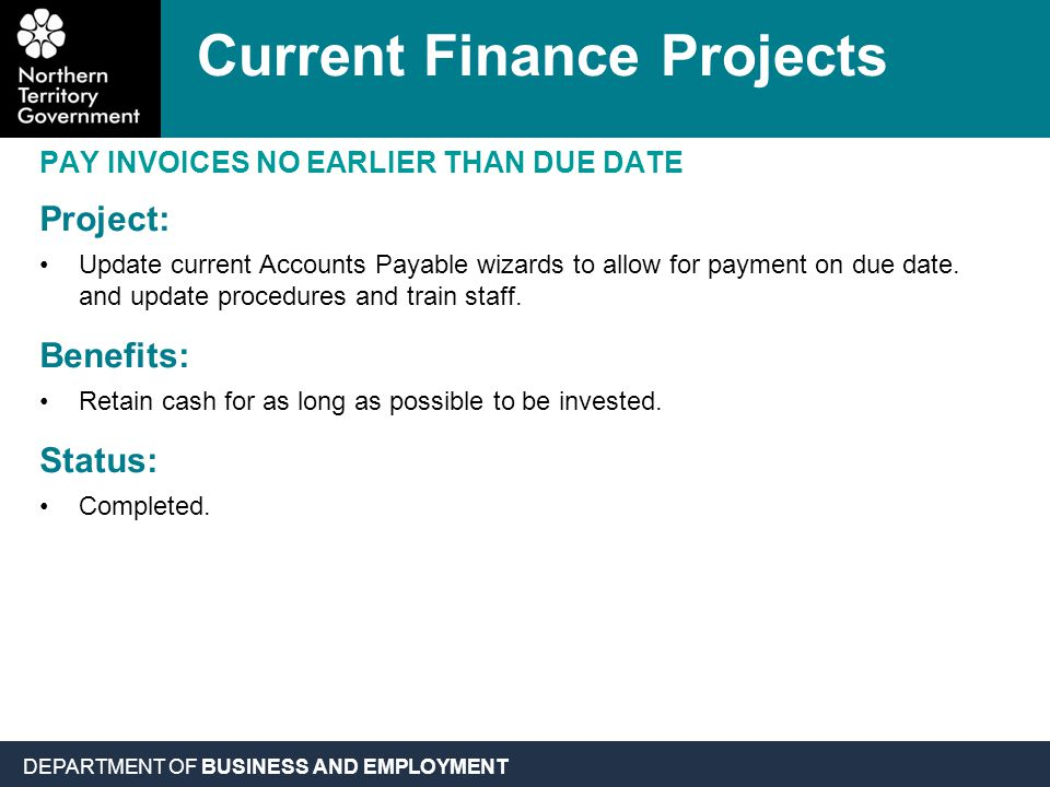 DEPARTMENT OF BUSINESS AND EMPLOYMENT PAY INVOICES NO EARLIER THAN DUE DATE Project: Update current Accounts Payable wizards to allow for payment on due date.