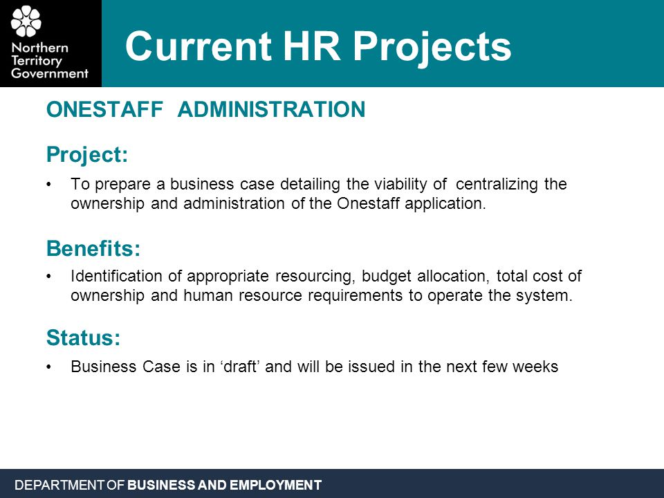 DEPARTMENT OF BUSINESS AND EMPLOYMENT ONESTAFF ADMINISTRATION Project: To prepare a business case detailing the viability of centralizing the ownership and administration of the Onestaff application.