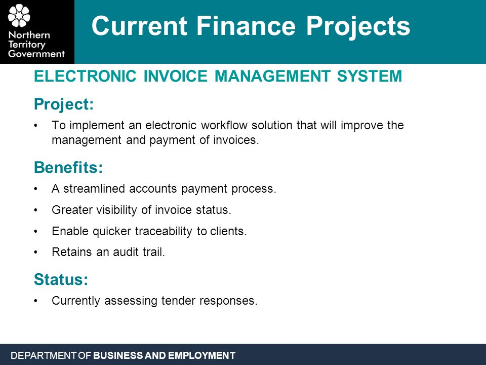 DEPARTMENT OF BUSINESS AND EMPLOYMENT ELECTRONIC INVOICE MANAGEMENT SYSTEM Project: To implement an electronic workflow solution that will improve the management and payment of invoices.