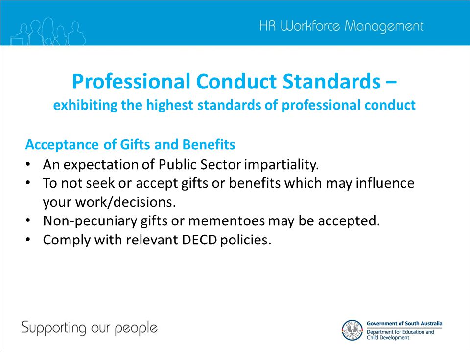 Professional Conduct Standards − exhibiting the highest standards of professional conduct An expectation of Public Sector impartiality.