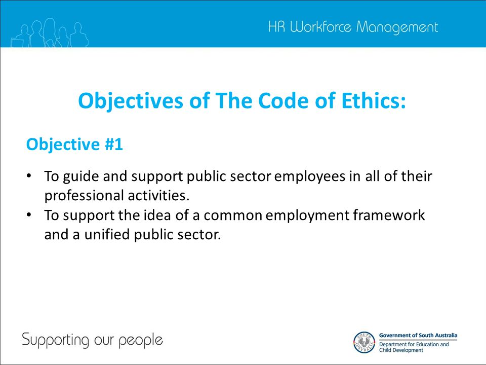 Objectives of The Code of Ethics: Objective #1 To guide and support public sector employees in all of their professional activities.