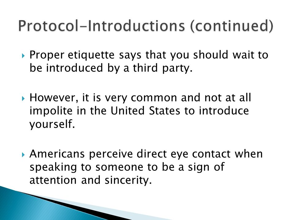  Proper etiquette says that you should wait to be introduced by a third party.