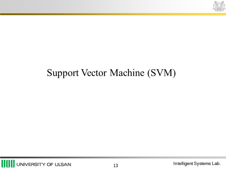 13 Intelligent Systems Lab. Support Vector Machine (SVM)