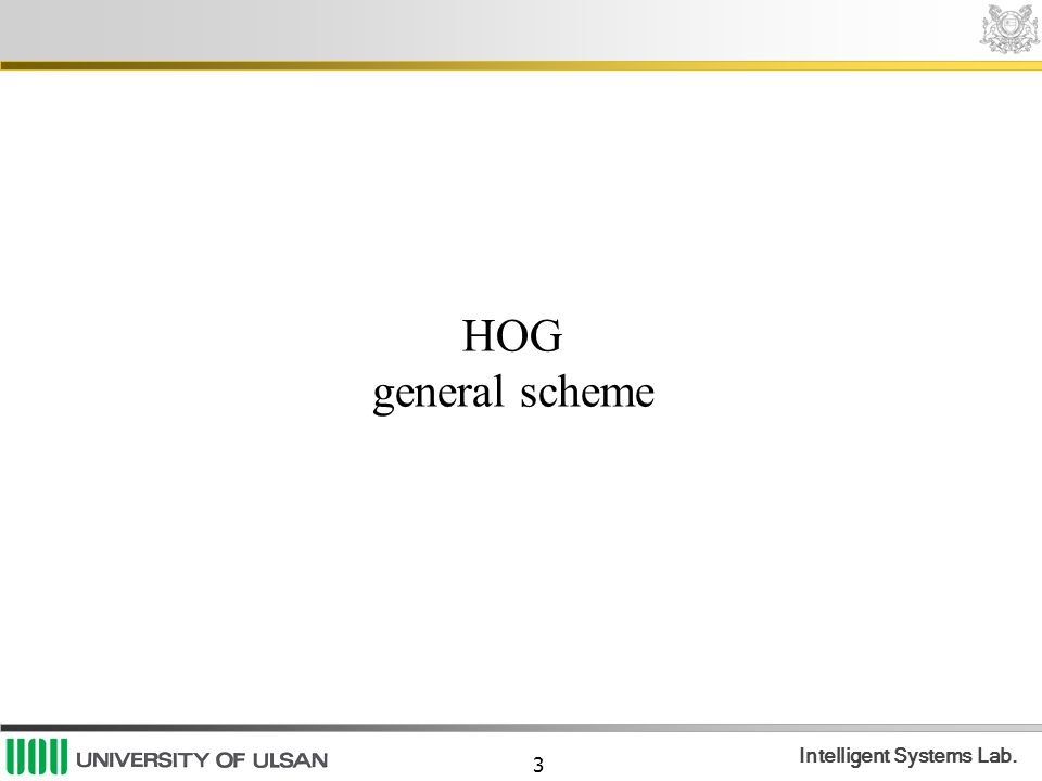 3 Intelligent Systems Lab. HOG general scheme