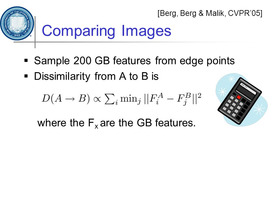 Comparing Images  Sample 200 GB features from edge points  Dissimilarity from A to B is where the F x are the GB features.