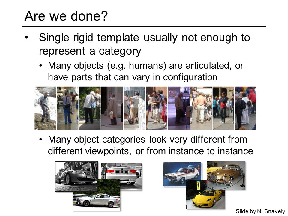 Are we done. Single rigid template usually not enough to represent a category Many objects (e.g.