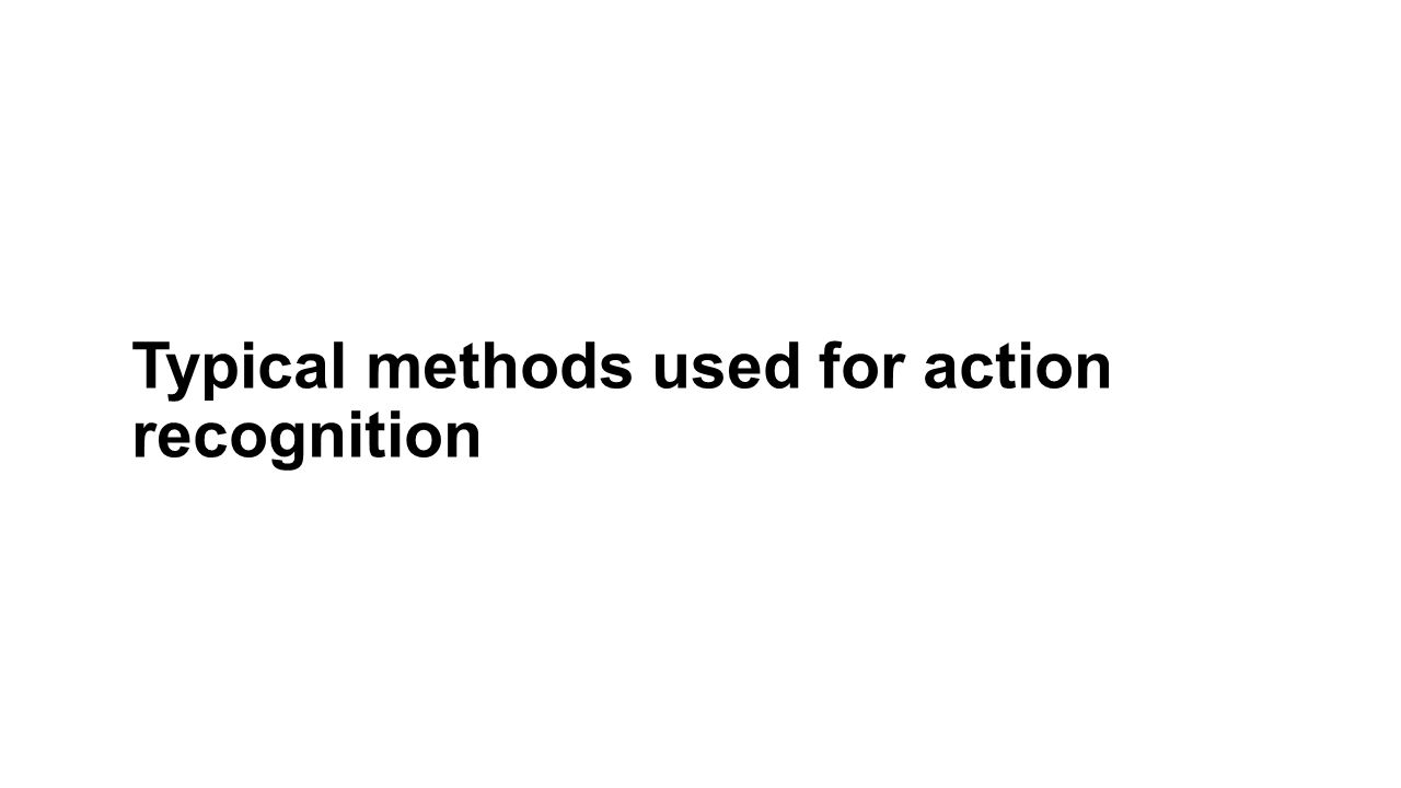 Typical methods used for action recognition