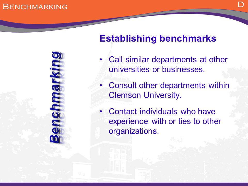Establishing benchmarks Call similar departments at other universities or businesses.