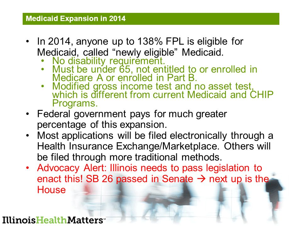Medicaid Expansion in 2014 In 2014, anyone up to 138% FPL is eligible for Medicaid, called newly eligible Medicaid.