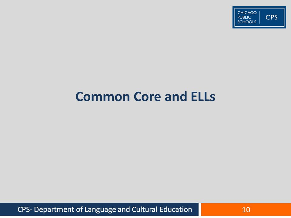 Common Core and ELLs CPS- Department of Language and Cultural Education 10