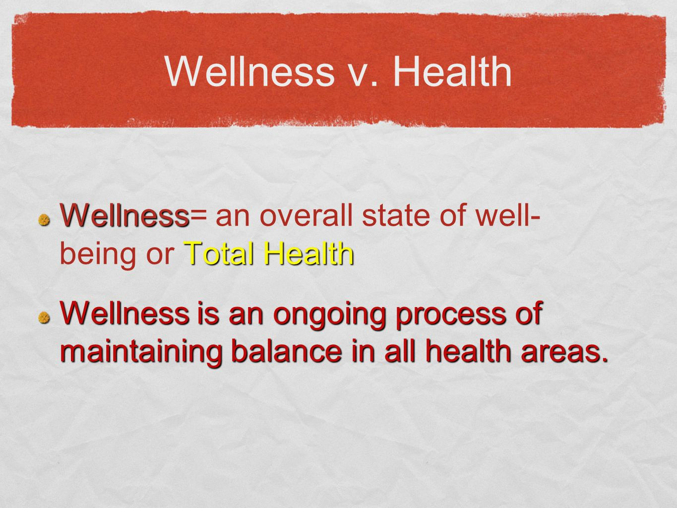 Wellness Total Health Wellness= an overall state of well- being or Total Health Wellness is an ongoing process of maintaining balance in all health areas.
