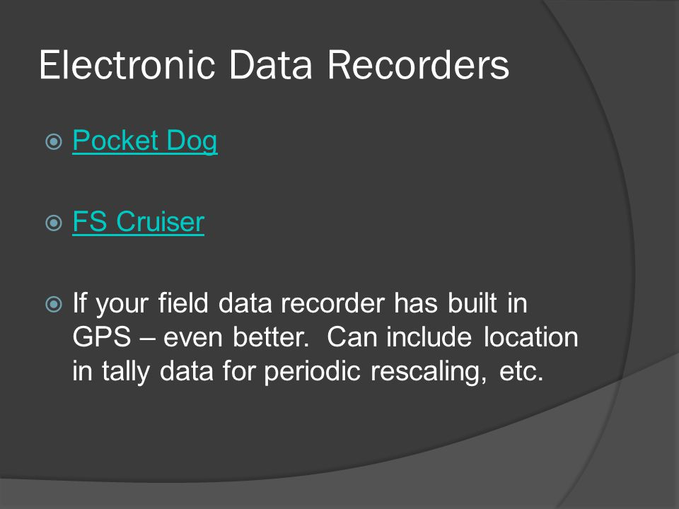 Electronic Data Recorders  Pocket Dog Pocket Dog  FS Cruiser FS Cruiser  If your field data recorder has built in GPS – even better.
