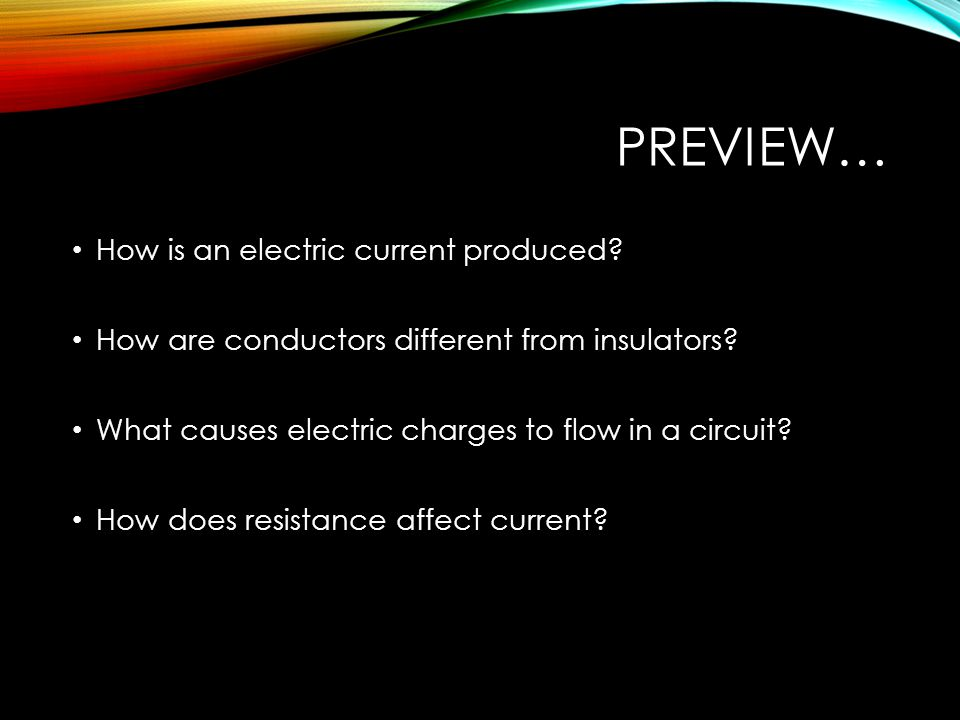 PREVIEW… How is an electric current produced. How are conductors different from insulators.