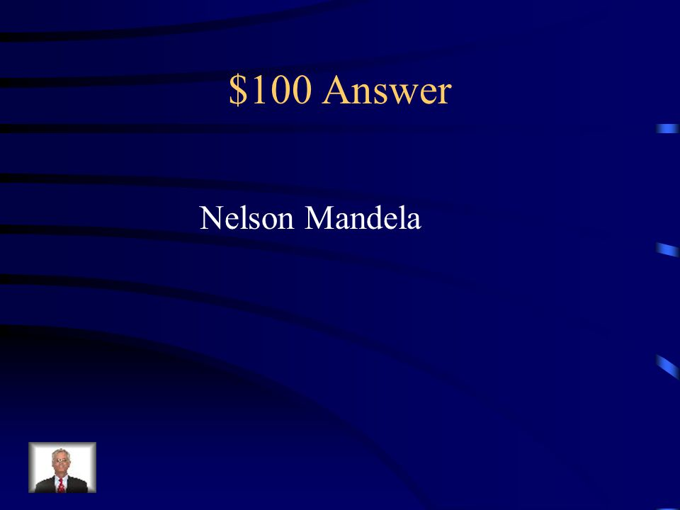 $100 Question from People To Know Who was elected as the first black President of South Africa following the end of the apartheid system
