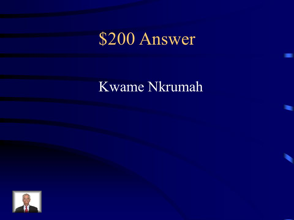 $200 Question from World Wars & Independence Who is the individual that preached using civil disobedience in leading Ghana to independence