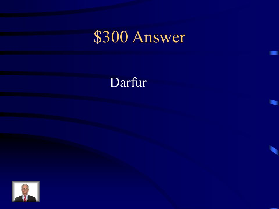 $300 Question from Africa Since Independence What is the region of Sudan where a genocide began in 2003 taking the lives of millions