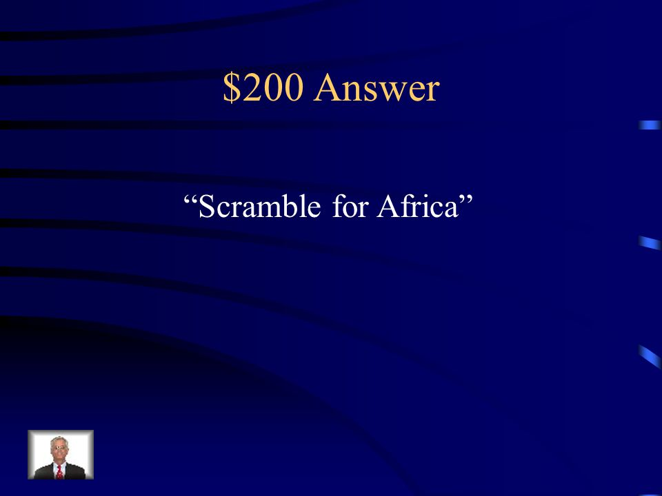 $200 Question from Colonial Times What was the name of the rushed imperial conquest of the Africa by the major powers of Europe