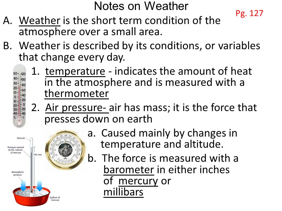 Notes on Weather A.Weather is the short term condition of the atmosphere over a small area.