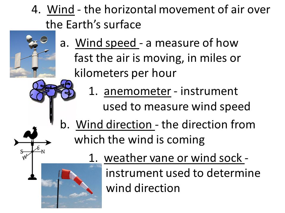4. Wind - the horizontal movement of air over the Earth's surface a.