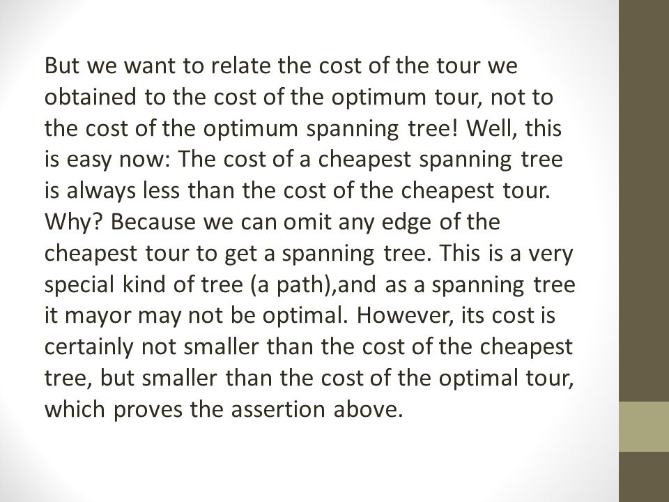 But we want to relate the cost of the tour we obtained to the cost of the optimum tour, not to the cost of the optimum spanning tree.