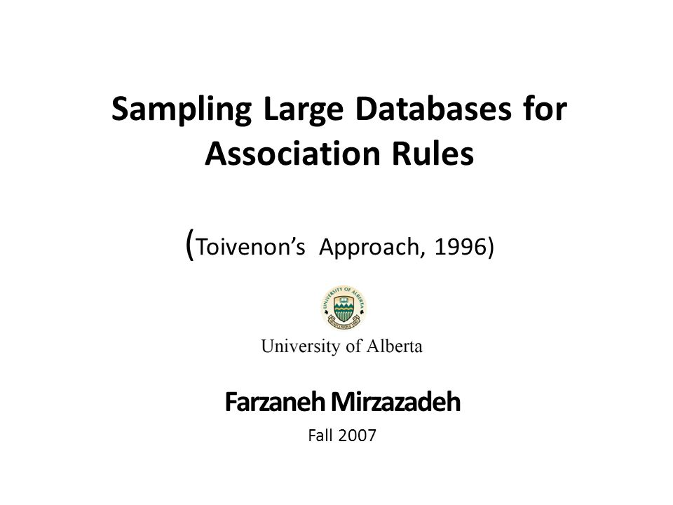 Sampling Large Databases for Association Rules ( Toivenon's Approach, 1996) Farzaneh Mirzazadeh Fall 2007