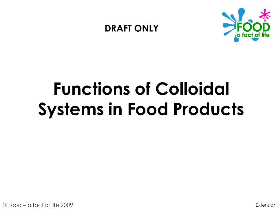 © Food – a fact of life 2009 Functions of Colloidal Systems in Food Products Extension DRAFT ONLY