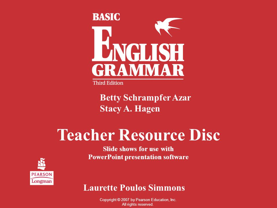 Teacher Resource Disc Slide shows for use with PowerPoint presentation software Betty Schrampfer Azar Stacy A.