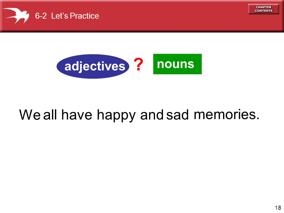 18 nouns all havehappy memories. 6-2 Let's Practice andsad adjectives We