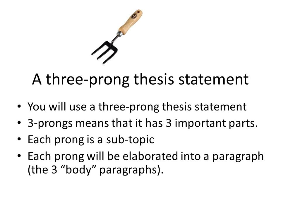 "three prong parallel thesis statement How to construct a strong three-pronged thesis statement four characteristics of strong thesis statements the usual way to join parallel structures is with the use of coordinating conjunctions such as 'and' or 'or '"" examples: parallel words and phrases."