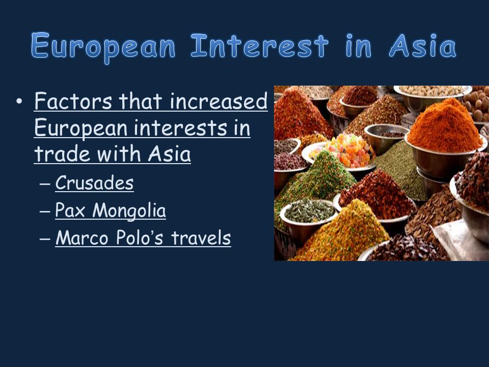 Factors that increased European interests in trade with Asia – Crusades – Pax Mongolia – Marco Polo's travels