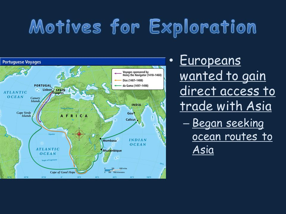 Europeans wanted to gain direct access to trade with Asia – Began seeking ocean routes to Asia