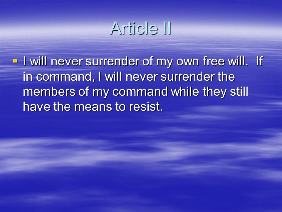 Article II  I will never surrender of my own free will.