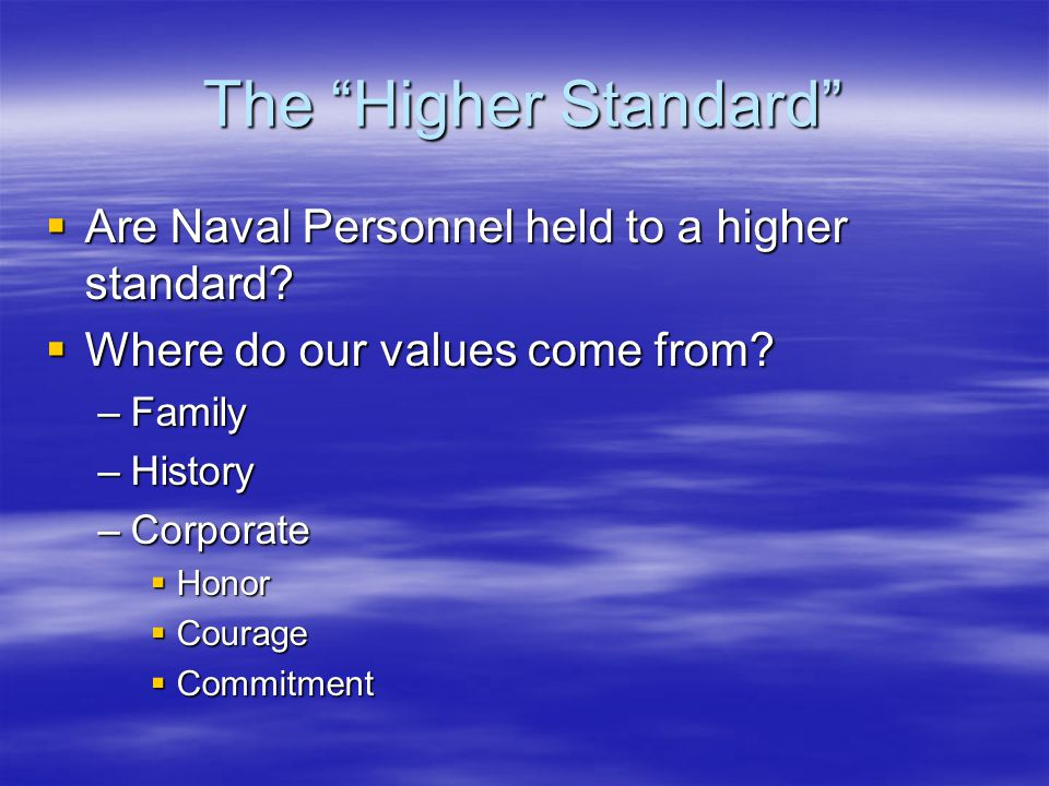 The Higher Standard  Are Naval Personnel held to a higher standard.