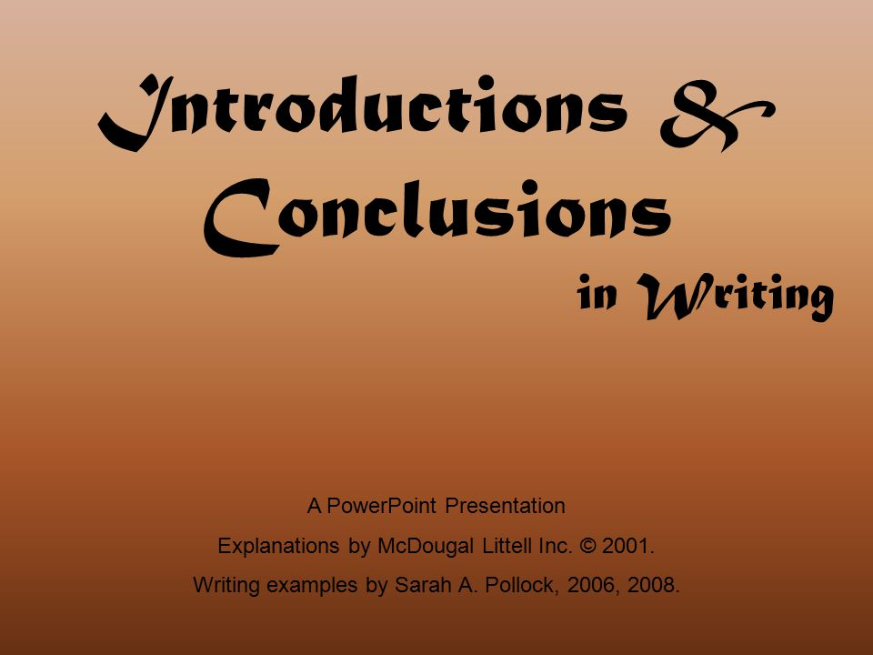 Introductions & Conclusions in Writing A PowerPoint Presentation Explanations by McDougal Littell Inc.