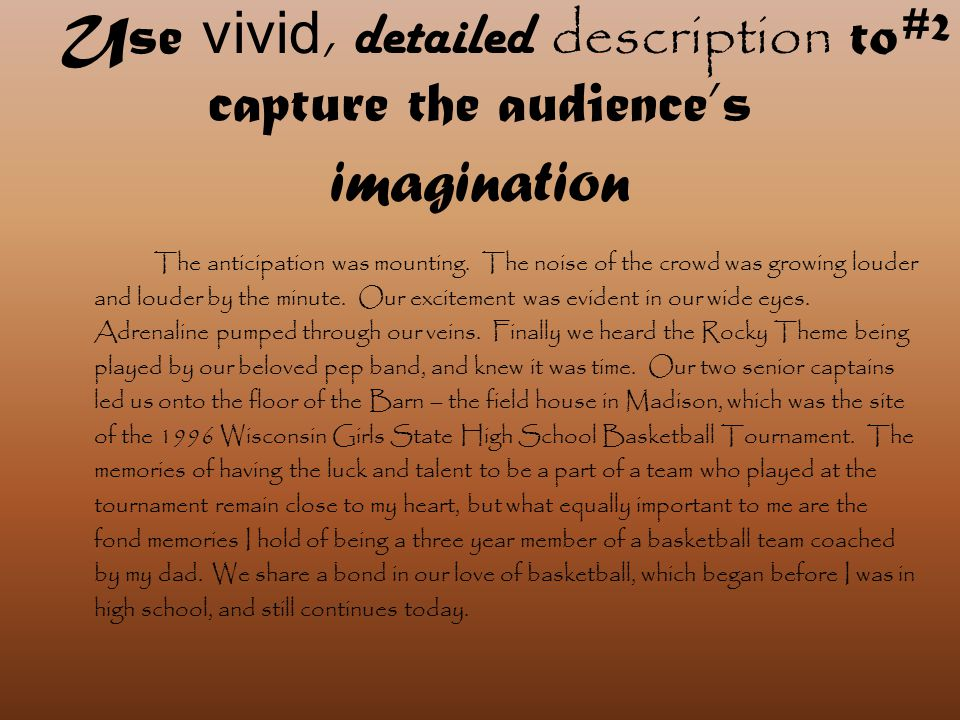 Use vivid, detailed description to capture the audience's imagination The anticipation was mounting.