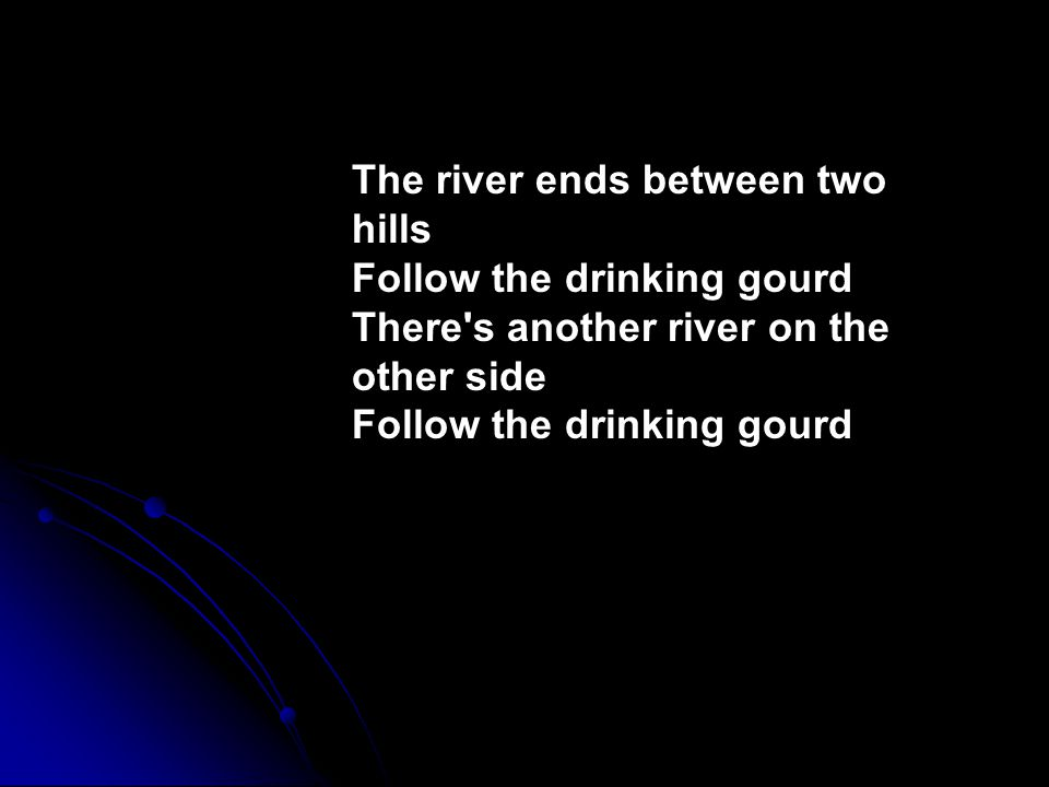 Follow the Drinking Gourd What the Lyrics Mean. Click on the icon ...